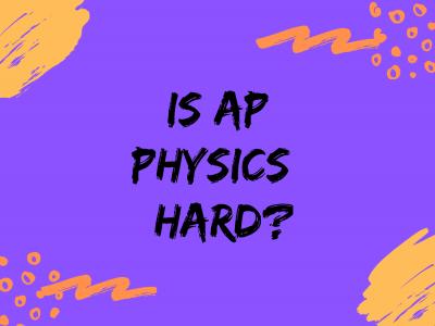 How hard is AP® Physics?