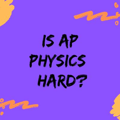 Is AP Physics Hard?