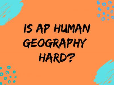 Is AP® Human Geography Hard?