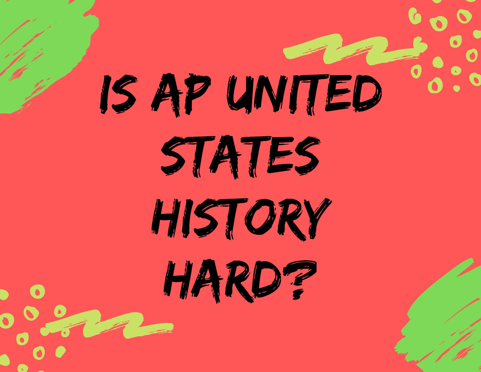 Is AP united States History Hard?