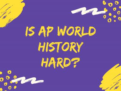 Is AP® World History Hard?