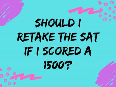 Should I Retake the SAT if I scored a 1500?